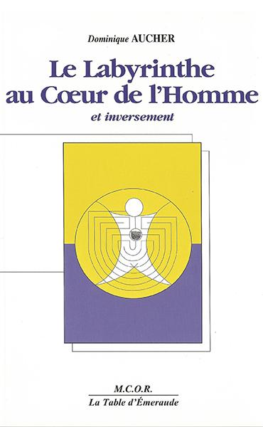 """""""Le Labyrinthe au Coeur de l'homme"""", Dominique Aucher"""